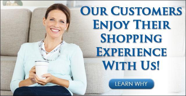 Our customers enjoy their shopping experience with us! Learn Why.
